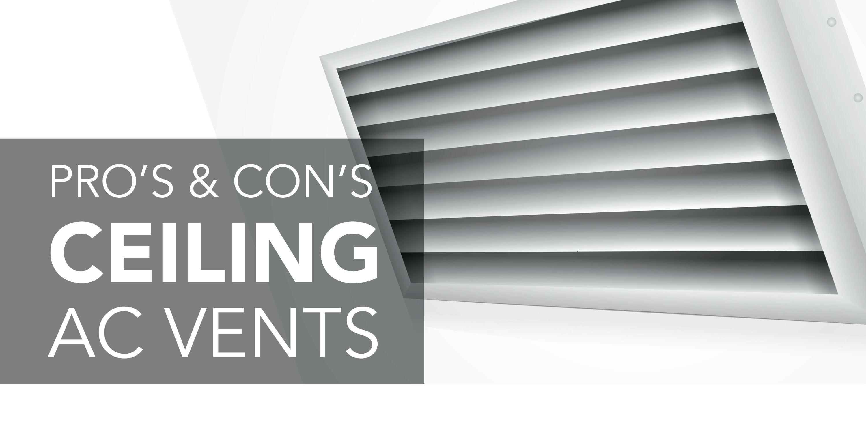 . Ceiling AC Vents  Pros and Cons