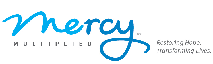 Mercy Multiplied. Restoring Hope. Transforming lives.