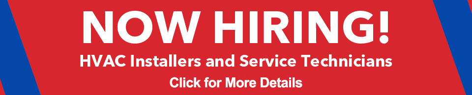 Now Hiring! HVAC Installers and Service Technicians
